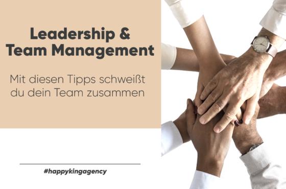 Leadership und Team Management – Mit diesen Tipps schweißt du dein Team zusammen