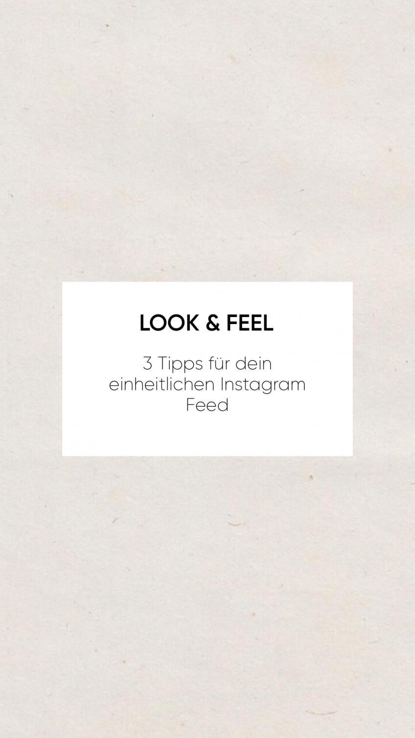 Look and Feel – 3 Tipps für dein einheitlichen Instagram Feed